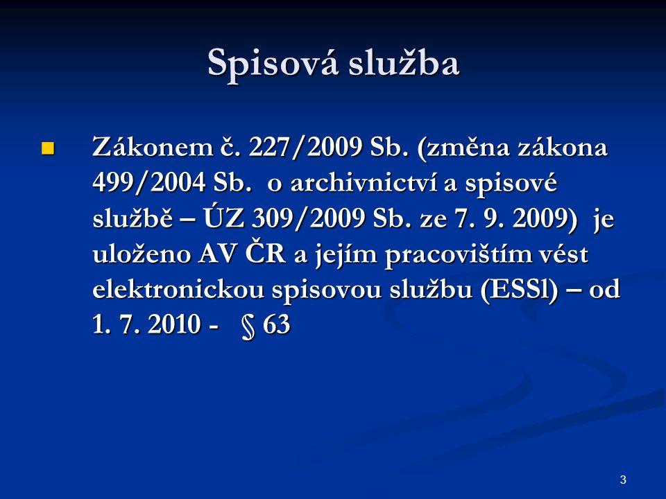 3 Spisová služba Zákonem č. 227/2009 Sb. (změna zákona 499/2004 Sb.