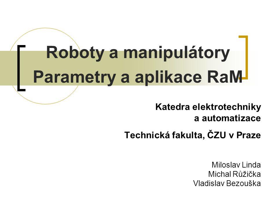 Obsah přednášky Parametry RAM Konstrukční uspořádání Konstrukce RaM Prostorové dispozice Aplikace robotů