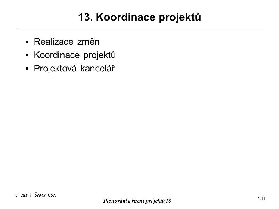 © Ing.V. Šebek, CSc. Plánování a řízení projektů IS 1/11 13.