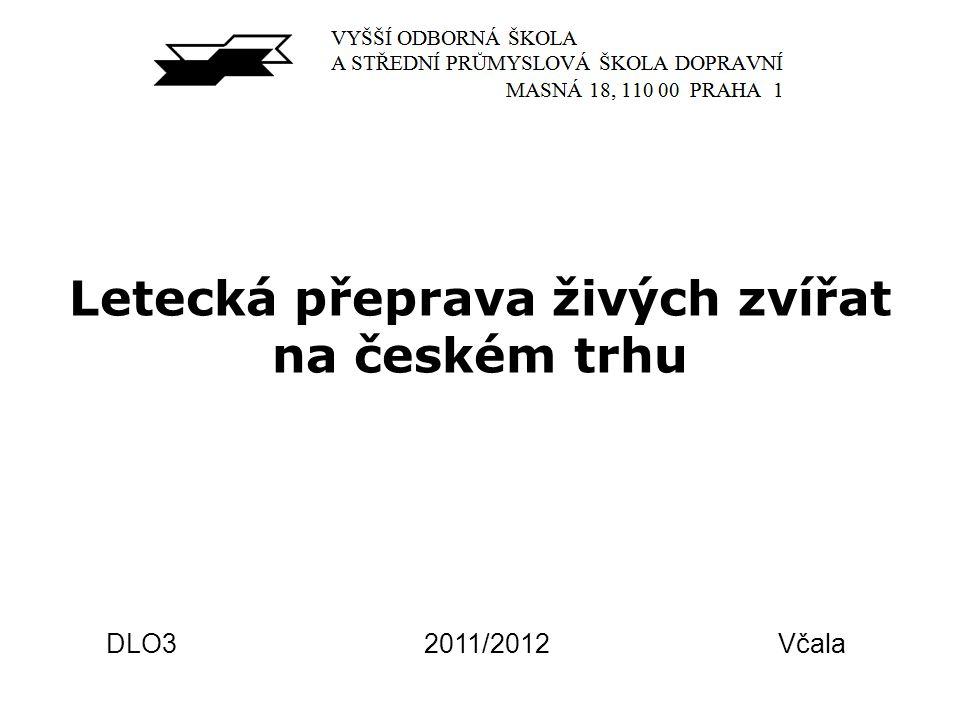 Letecká přeprava živých zvířat na českém trhu DLO3 2011/2012 Včala
