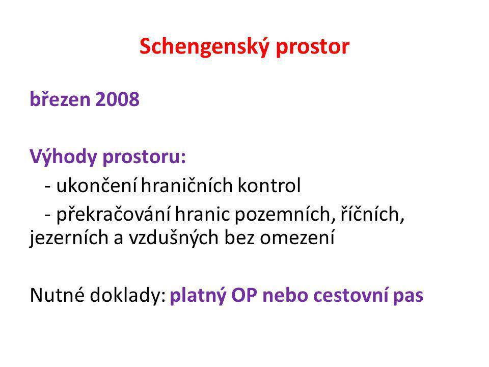 Schengenský prostor březen 2008 Výhody prostoru: - ukončení hraničních kontrol - překračování hranic pozemních, říčních, jezerních a vzdušných bez omezení Nutné doklady: platný OP nebo cestovní pas