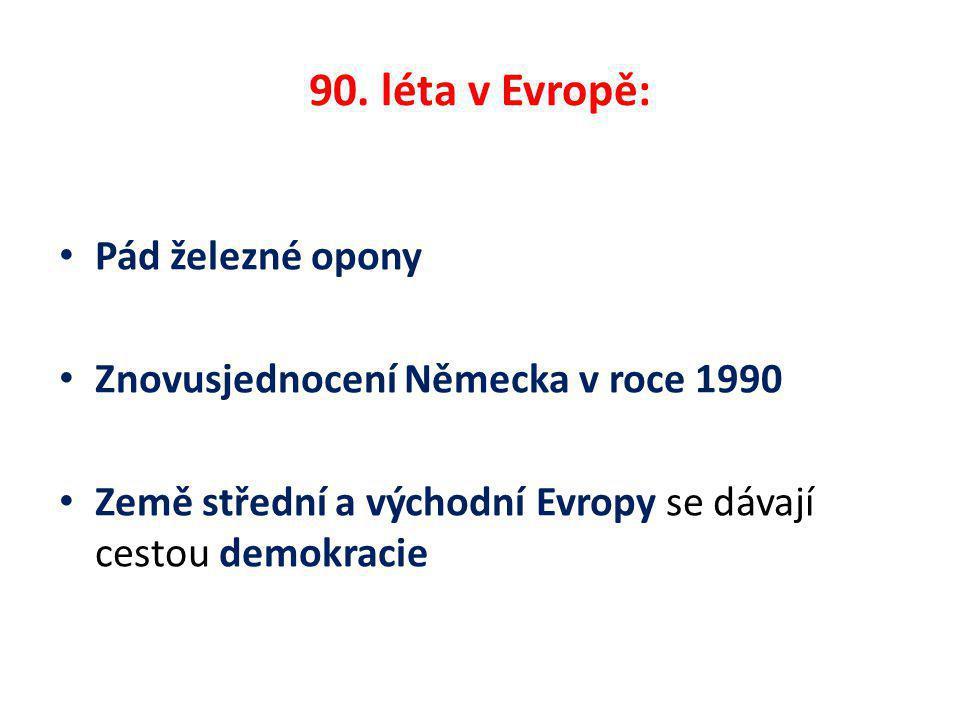 90. léta v Evropě: Pád železné opony Znovusjednocení Německa v roce 1990 Země střední a východní Evropy se dávají cestou demokracie