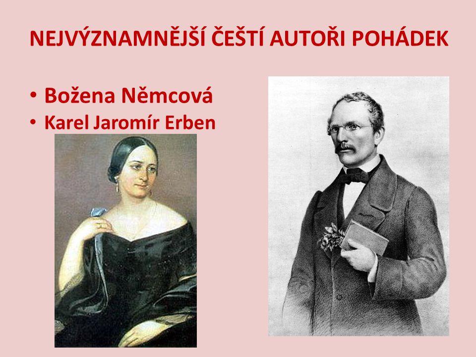 NEJVÝZNAMNĚJŠÍ ČEŠTÍ AUTOŘI POHÁDEK Božena Němcová Karel Jaromír Erben