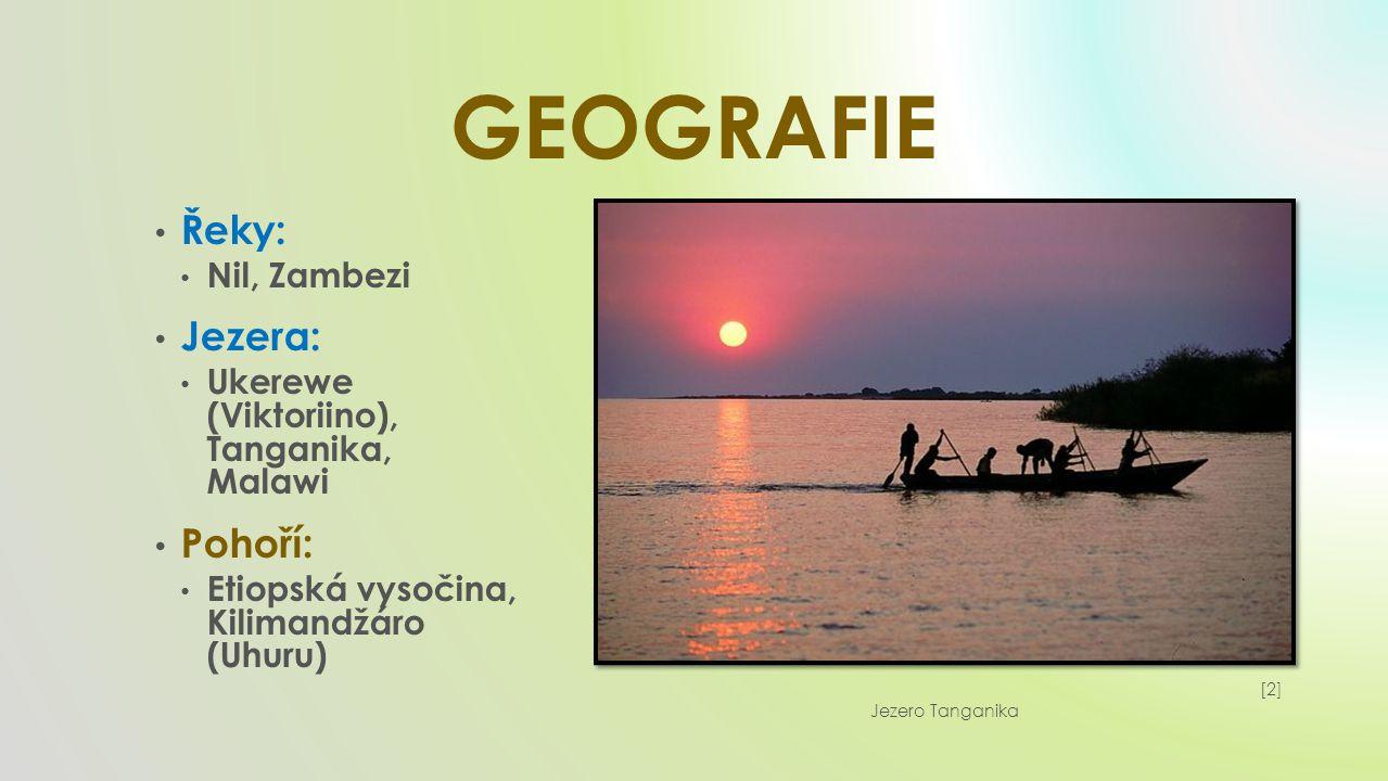 GEOGRAFIE Řeky: Nil, Zambezi Jezera: Ukerewe (Viktoriino), Tanganika, Malawi Pohoří: Etiopská vysočina, Kilimandžáro (Uhuru) [2][2] Jezero Tanganika