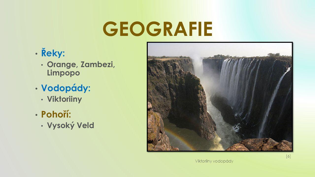 GEOGRAFIE Řeky: Orange, Zambezi, Limpopo Vodopády: Viktoriiny Pohoří: Vysoký Veld [6][6] Viktoriiny vodopády