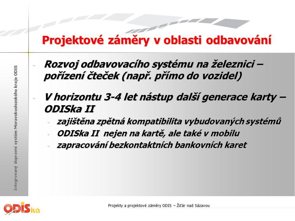 Projektové záměry v oblasti odbavování Projekty a projektové záměry ODIS – Žďár nad Sázavou - Rozvoj odbavovacího systému na železnici – pořízení čteč