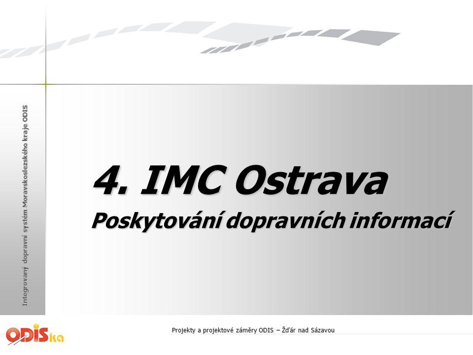 Integrovaný dopravní systém Moravskoslezského kraje ODIS 4. IMC Ostrava Poskytování dopravních informací Projekty a projektové záměry ODIS – Žďár nad