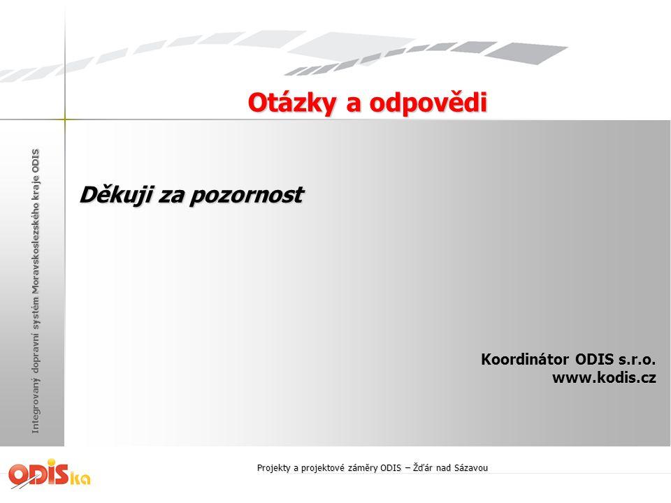 Integrovaný dopravní systém Moravskoslezského kraje ODIS Děkuji za pozornost Koordinátor ODIS s.r.o. www.kodis.cz Otázky a odpovědi Projekty a projekt