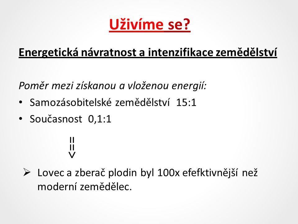 Energetická návratnost a intenzifikace zemědělství Poměr mezi získanou a vloženou energií: Samozásobitelské zemědělství 15:1 Současnost 0,1:1 ==>  Lo