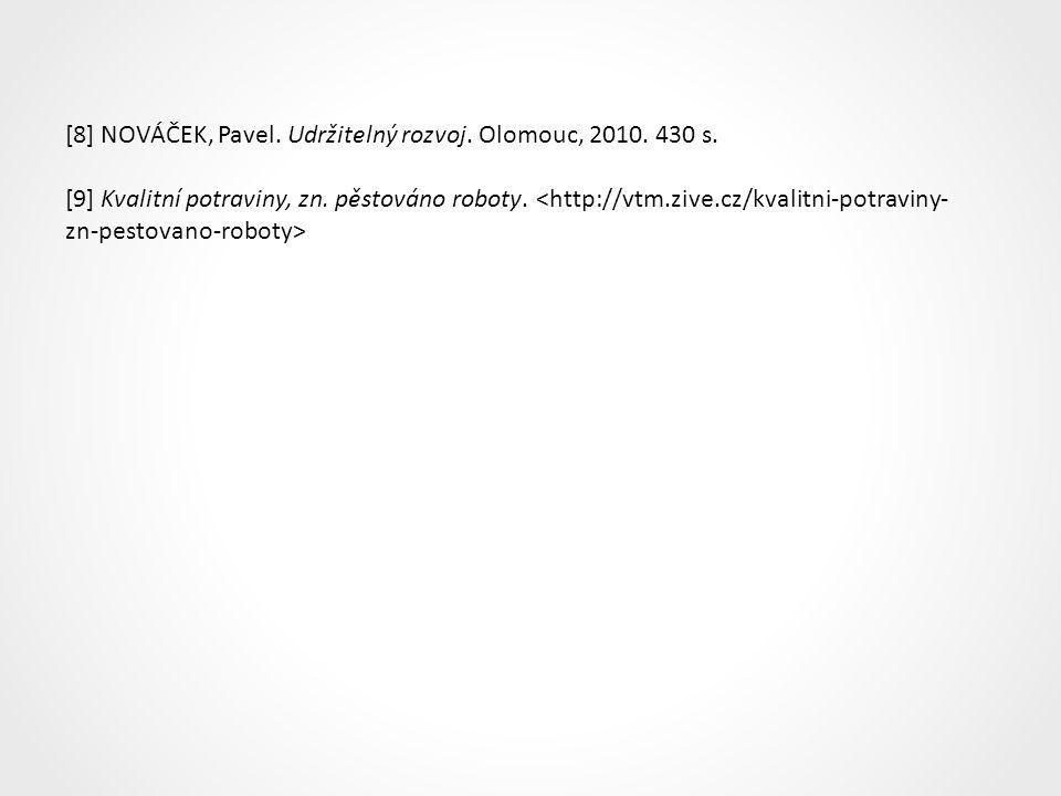 [8] NOVÁČEK, Pavel. Udržitelný rozvoj. Olomouc, 2010. 430 s. [9] Kvalitní potraviny, zn. pěstováno roboty.