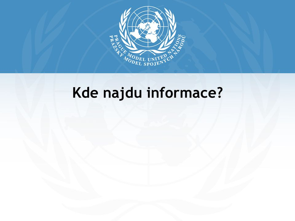 Hledám Informace o svém státu Informace o projednávaných tématech informace o dané problematice stanovisko mého státu k dané problematice