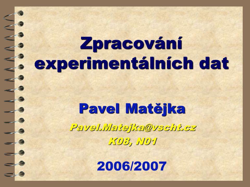 Zpracování experimentálních dat Pavel Matějka Pavel.Matejka@vscht.cz K08, N01 2006/2007