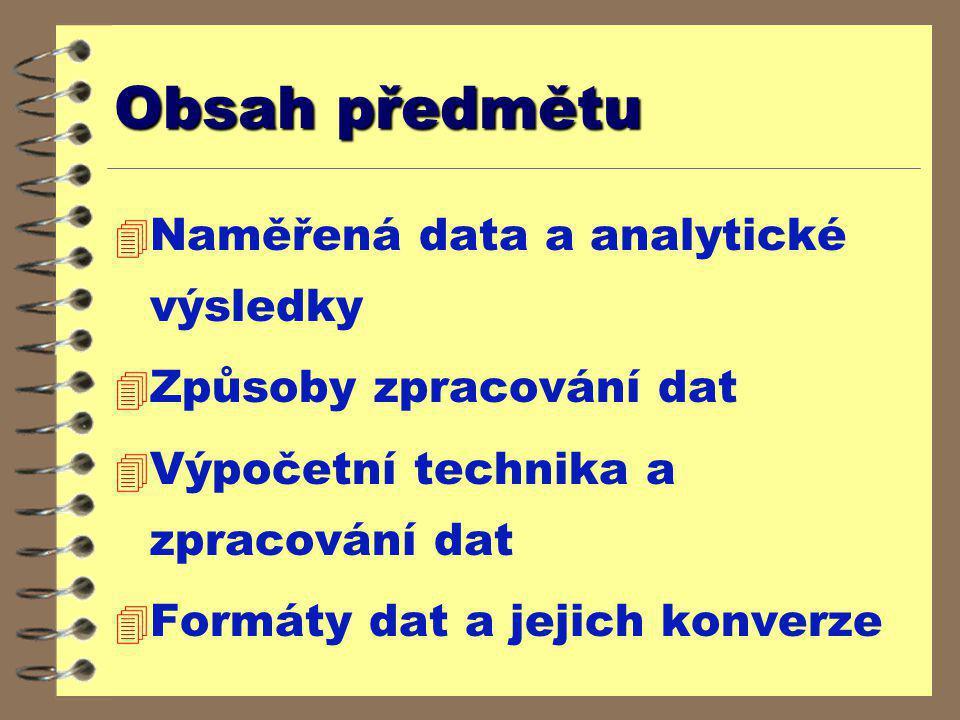 Obsah předmětu 4 Naměřená data a analytické výsledky 4 Způsoby zpracování dat 4 Výpočetní technika a zpracování dat 4 Formáty dat a jejich konverze