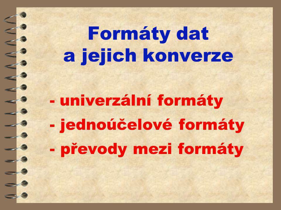 Formáty dat a jejich konverze - univerzální formáty - jednoúčelové formáty - převody mezi formáty
