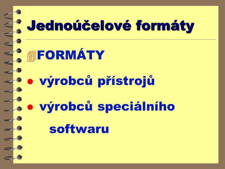 Jednoúčelové formáty 4 FORMÁTY l výrobců přístrojů l výrobců speciálního softwaru