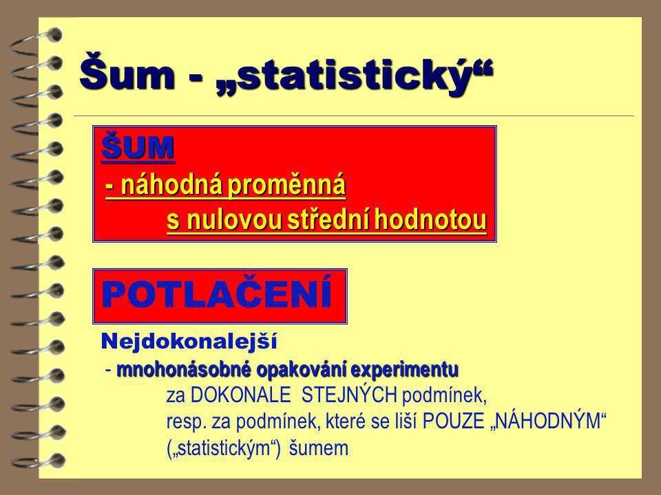 """Šum - """"statistický"""" POTLAČENÍ Nejdokonalejší mnohonásobné opakování experimentu - mnohonásobné opakování experimentu za DOKONALE STEJNÝCH podmínek, re"""