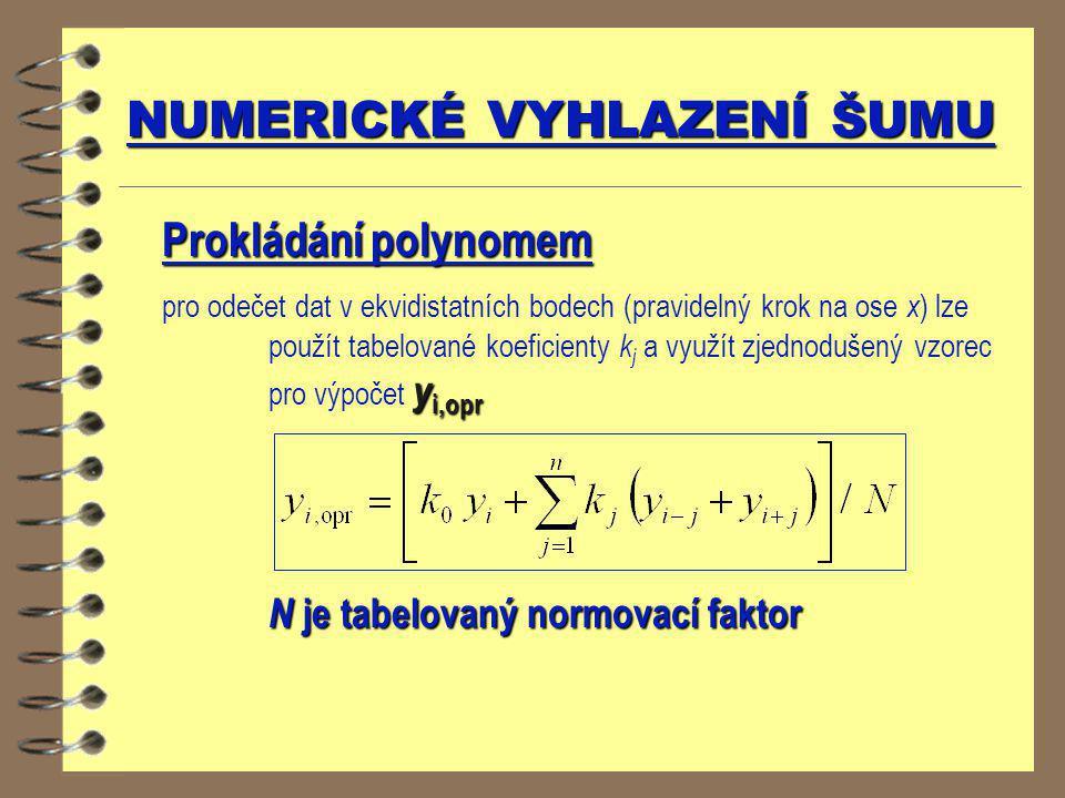 NUMERICKÉ VYHLAZENÍ ŠUMU Prokládání polynomem y i,opr pro odečet dat v ekvidistatních bodech (pravidelný krok na ose x ) lze použít tabelované koefici
