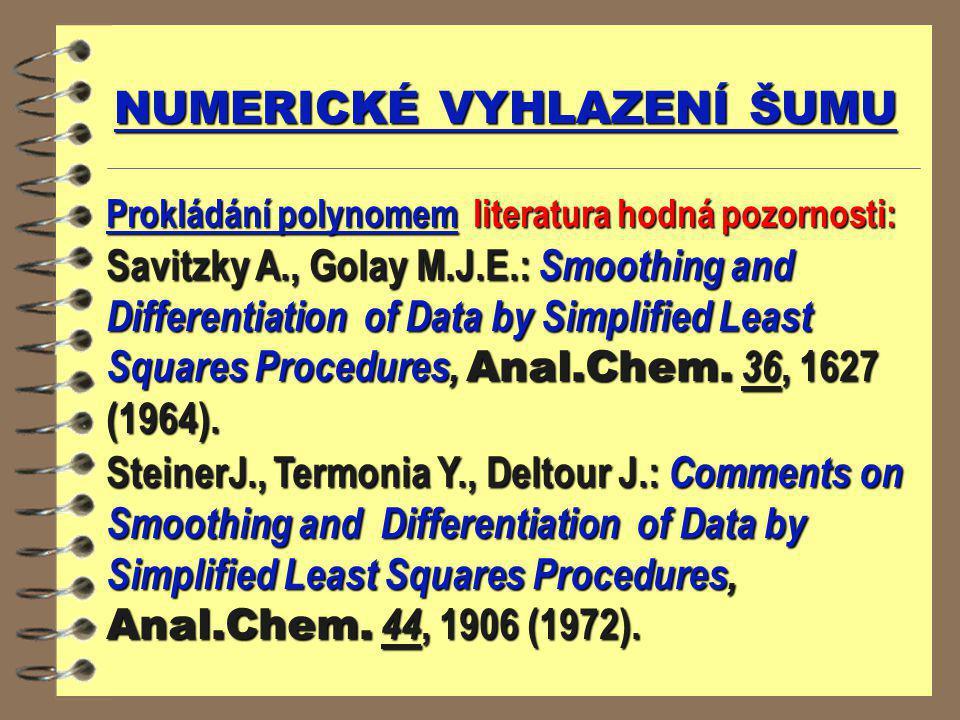 NUMERICKÉ VYHLAZENÍ ŠUMU Prokládání polynomem literatura hodná pozornosti: Savitzky A., Golay M.J.E.: Smoothing and Differentiation of Data by Simplif