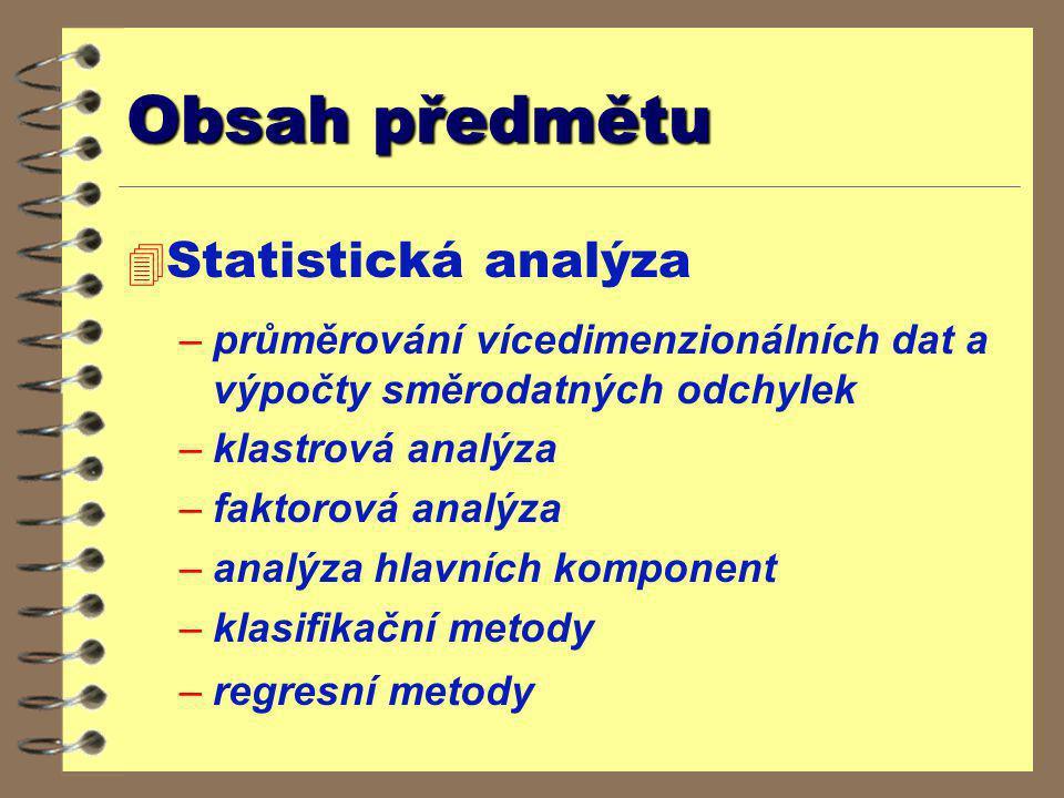 Obsah předmětu 4 Statistická analýza –průměrování vícedimenzionálních dat a výpočty směrodatných odchylek –klastrová analýza –faktorová analýza –analý