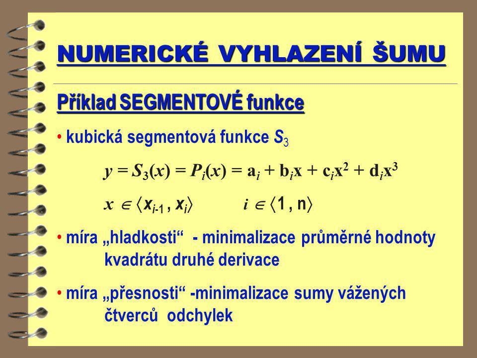 NUMERICKÉ VYHLAZENÍ ŠUMU Příklad SEGMENTOVÉ funkce kubická segmentová funkce S 3 y = S 3 (x) = P i (x) = a i + b i x + c i x 2 + d i x 3 x   x i -1,