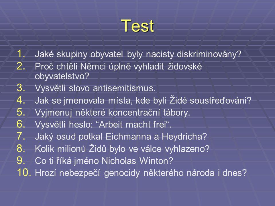 Test 1. 1. Jaké skupiny obyvatel byly nacisty diskriminovány? 2. 2. Proč chtěli Němci úplně vyhladit židovské obyvatelstvo? 3. 3. Vysvětli slovo antis