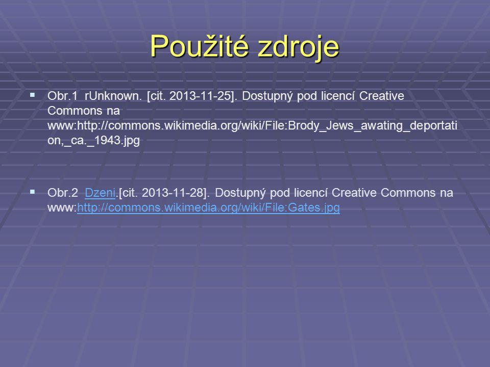 Použité zdroje   Obr.1 rUnknown. [cit. 2013-11-25]. Dostupný pod licencí Creative Commons na www:http://commons.wikimedia.org/wiki/File:Brody_Jews_a