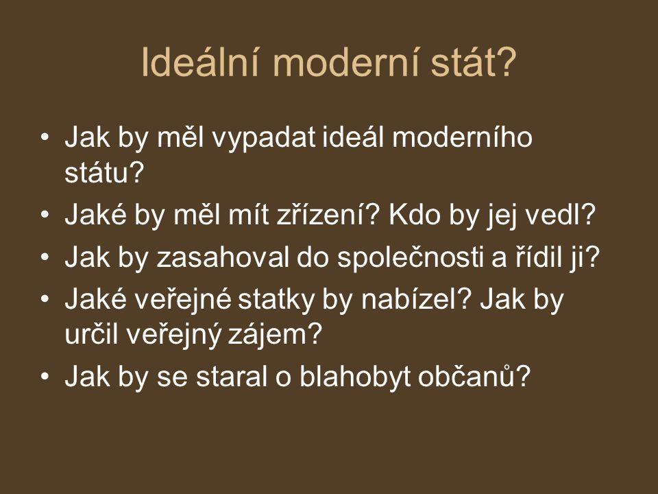 Ideální moderní stát? Jak by měl vypadat ideál moderního státu? Jaké by měl mít zřízení? Kdo by jej vedl? Jak by zasahoval do společnosti a řídil ji?