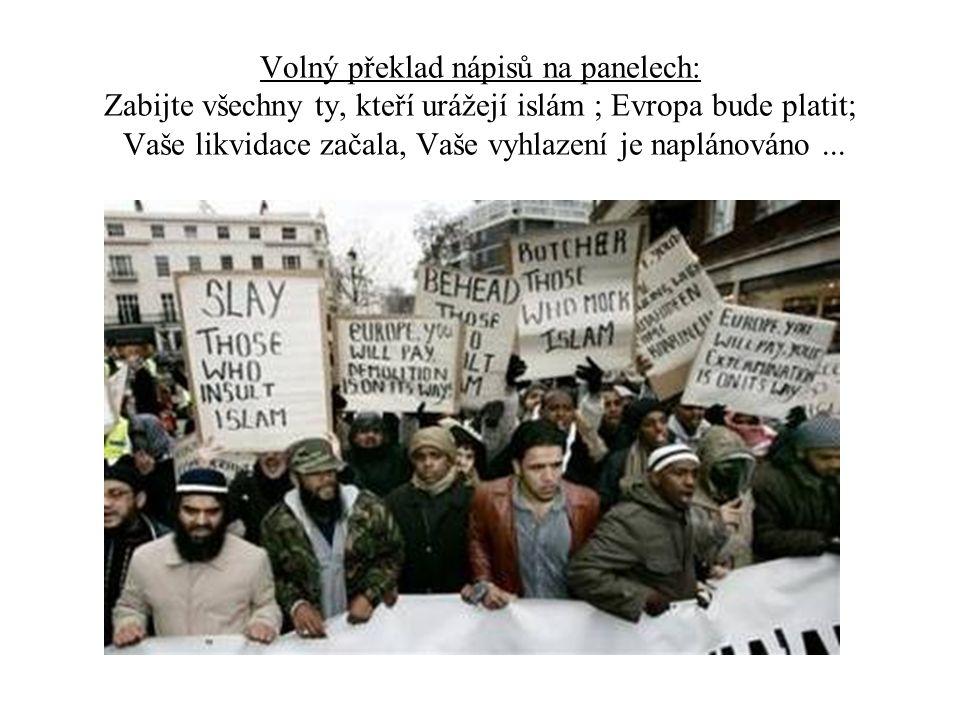 Volný překlad nápisů na panelech: Zabijte všechny ty, kteří urážejí islám ; Evropa bude platit; Vaše likvidace začala, Vaše vyhlazení je naplánováno..