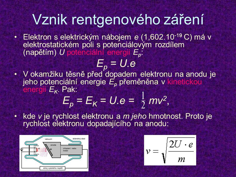 Vznik rentgenového záření Elektron s elektrickým nábojem e (1,602.10 -19 C) má v elektrostatickém poli s potenciálovým rozdílem (napětím) U potenciáln