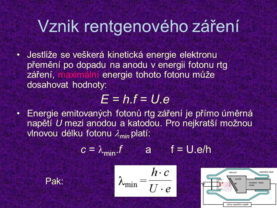 Vznik rentgenového záření Jestliže se veškerá kinetická energie elektronu přemění po dopadu na anodu v energii fotonu rtg záření, maximální energie to