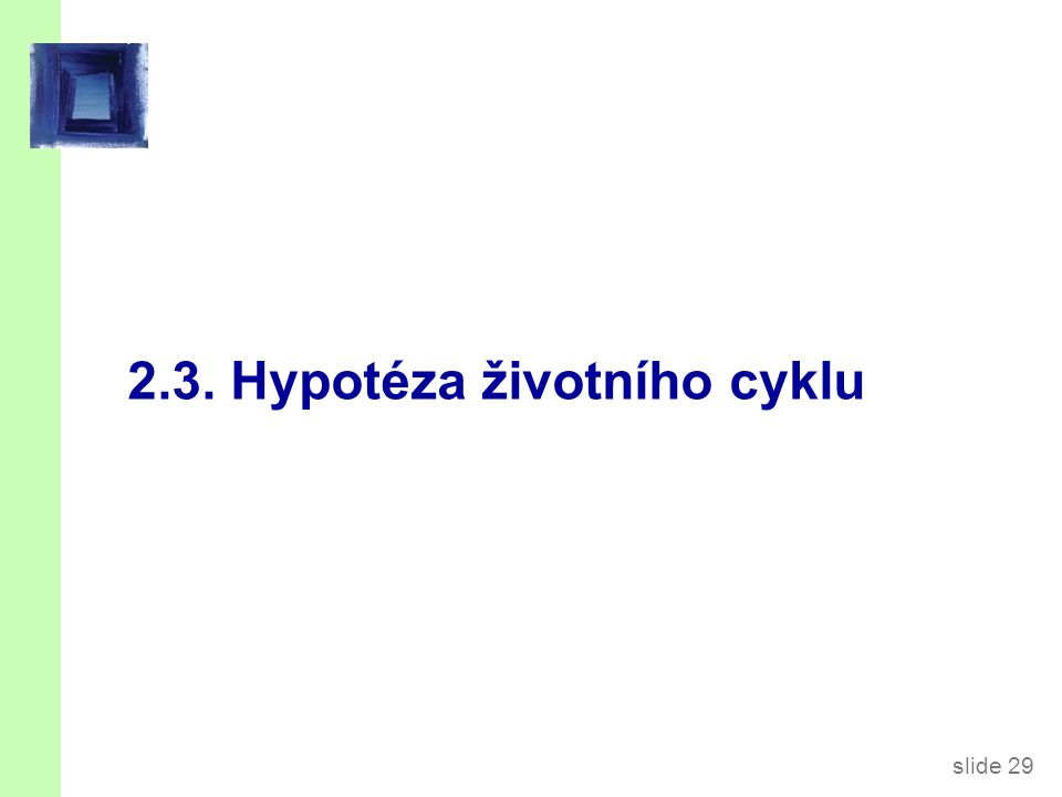 slide 29 2.3. Hypotéza životního cyklu