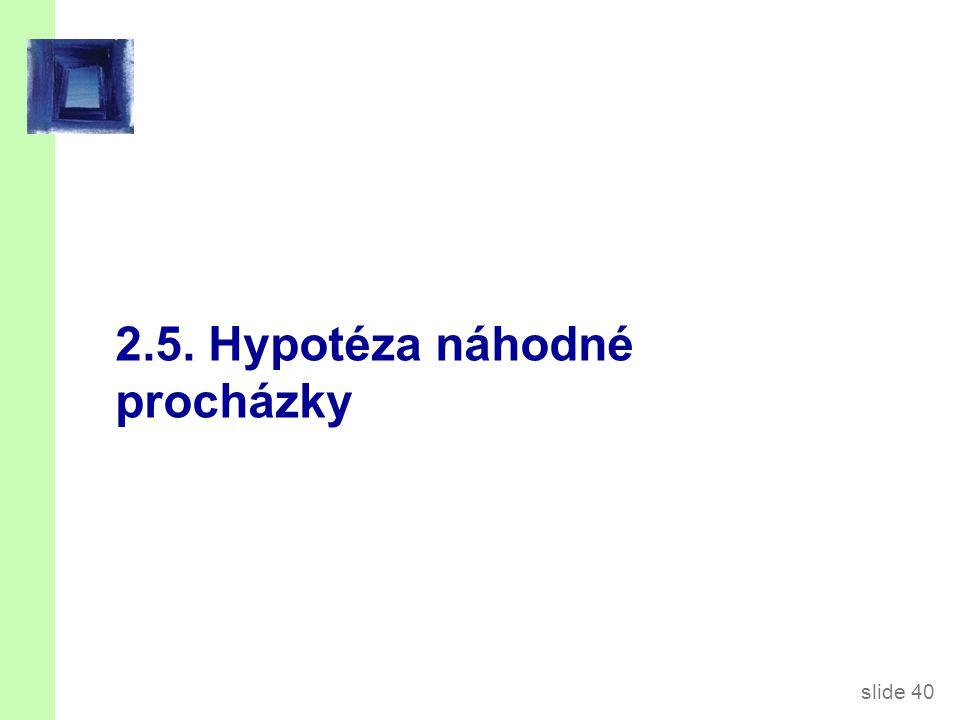 slide 40 2.5. Hypotéza náhodné procházky