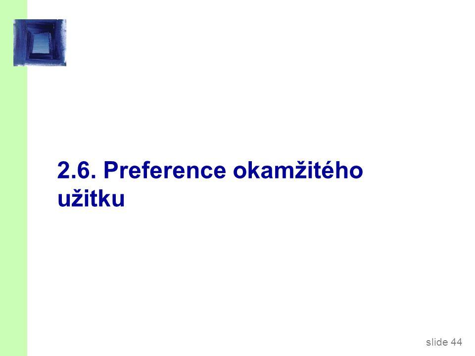 slide 44 2.6. Preference okamžitého užitku