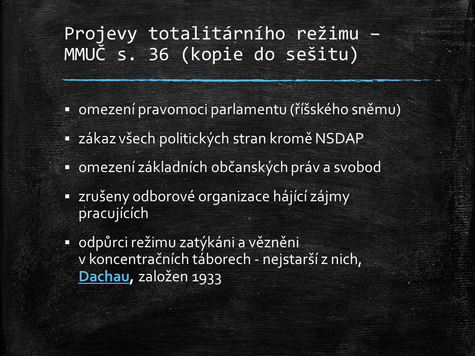 Projevy totalitárního režimu – MMUČ s. 36 (kopie do sešitu)  omezení pravomoci parlamentu (říšského sněmu)  zákaz všech politických stran kromě NSDA