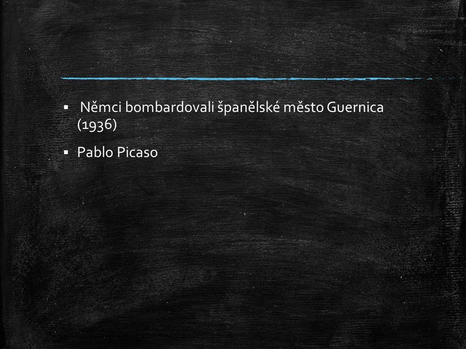  Němci bombardovali španělské město Guernica (1936)  Pablo Picaso
