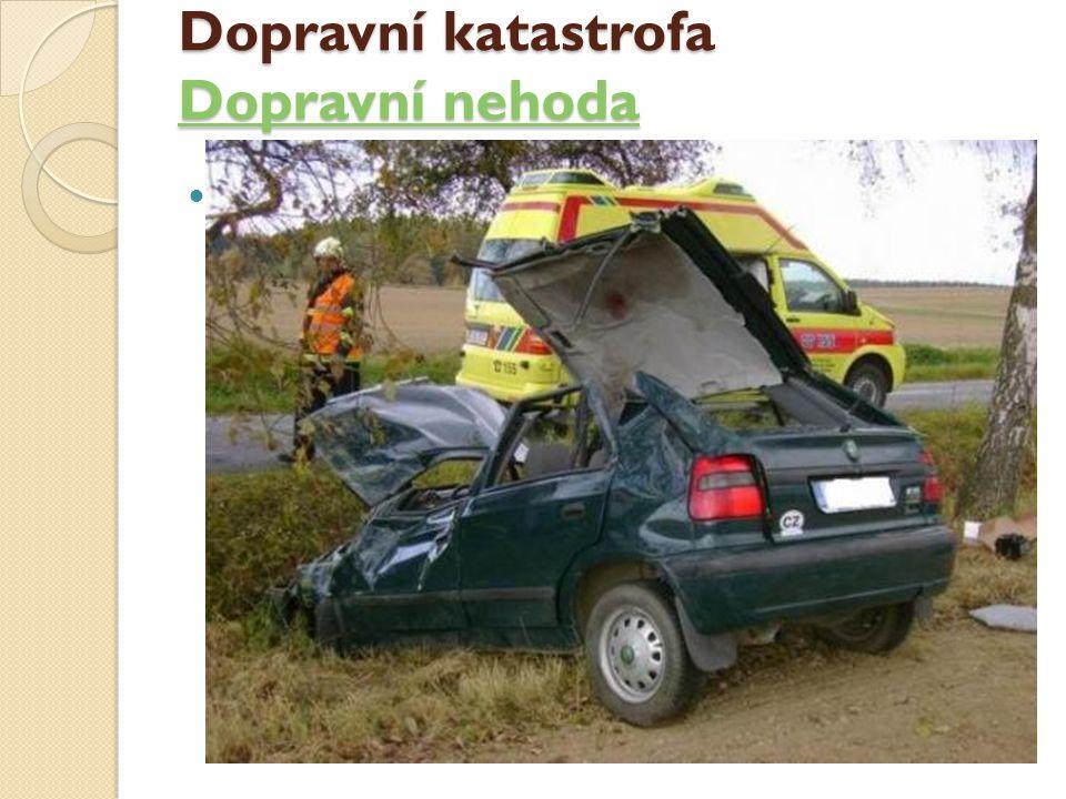 Dopravní katastrofa Dopravní nehoda Dopravní nehoda Dopravní nehoda Dopravní nehoda je událost, během které dochází k poškození dopravního stroje, či zranění přepravovaných, či kolemjdoucích osob.