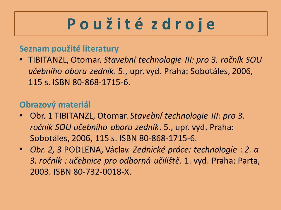 P o u ž i t é z d r o j e Seznam použité literatury TIBITANZL, Otomar. Stavební technologie III: pro 3. ročník SOU učebního oboru zedník. 5., upr. vyd