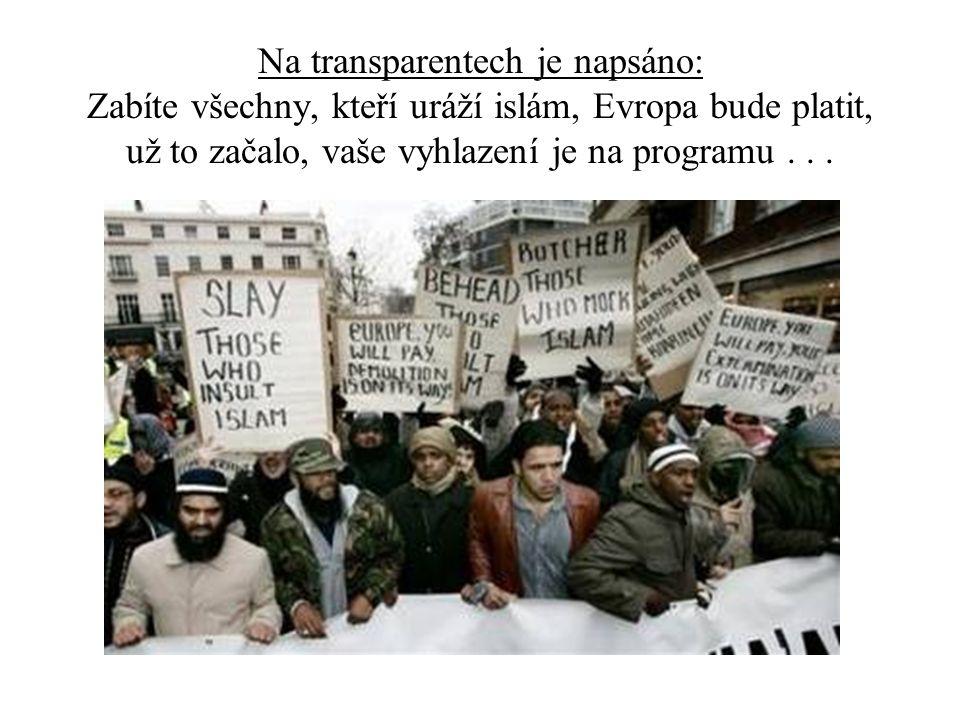 Na transparentech je napsáno: Zabíte všechny, kteří uráží islám, Evropa bude platit, už to začalo, vaše vyhlazení je na programu...
