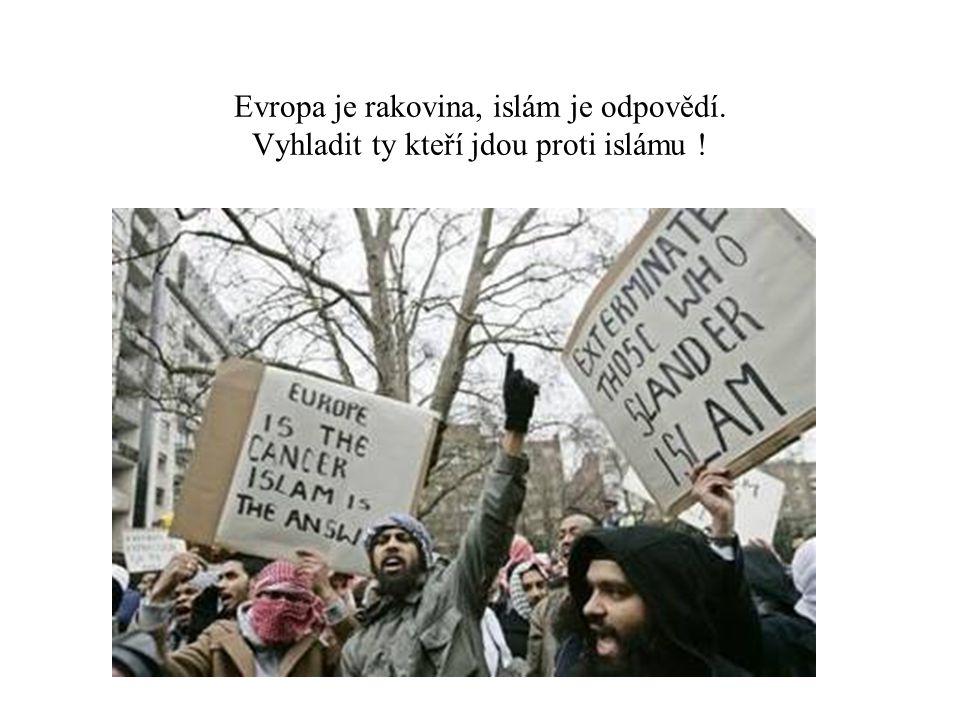 Evropa je rakovina, islám je odpovědí. Vyhladit ty kteří jdou proti islámu !