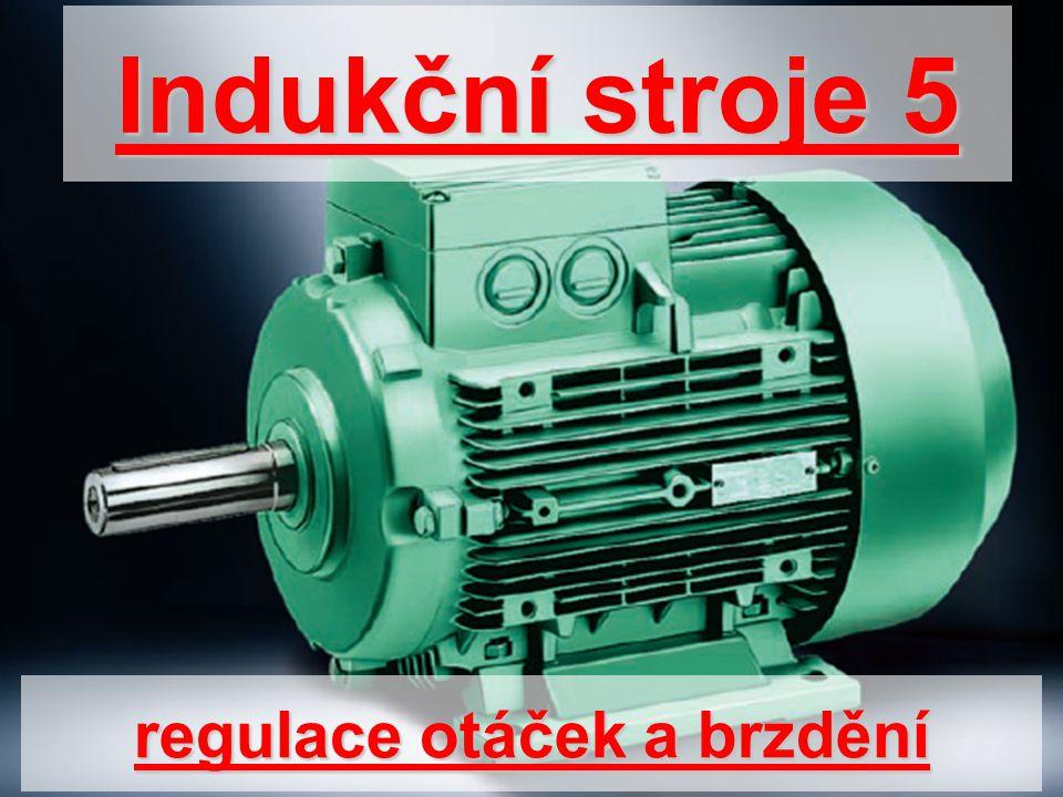 regulace otáček a brzdění Indukční stroje 5