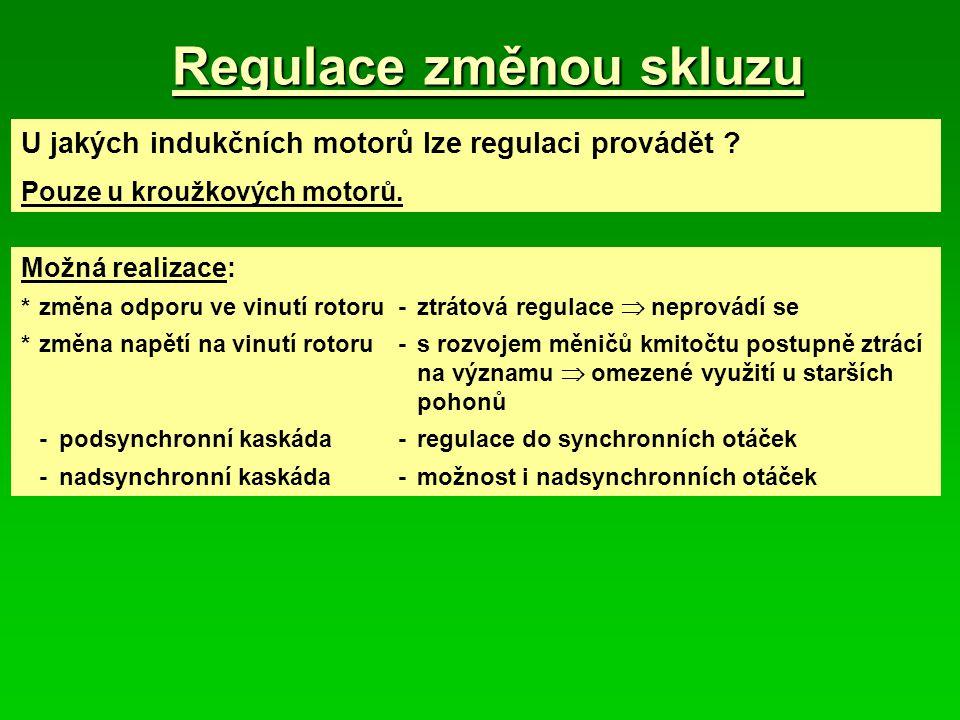 Regulace změnou skluzu U jakých indukčních motorů lze regulaci provádět ? Pouze u kroužkových motorů. Možná realizace: *změna odporu ve vinutí rotoru-