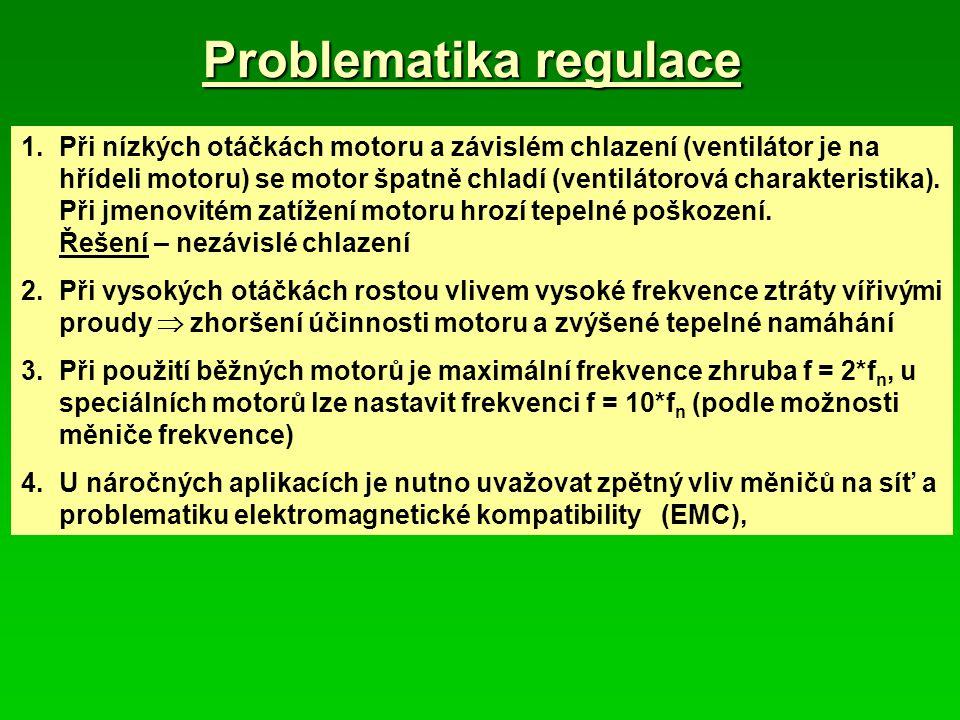 Problematika regulace 1.Při nízkých otáčkách motoru a závislém chlazení (ventilátor je na hřídeli motoru) se motor špatně chladí (ventilátorová charak