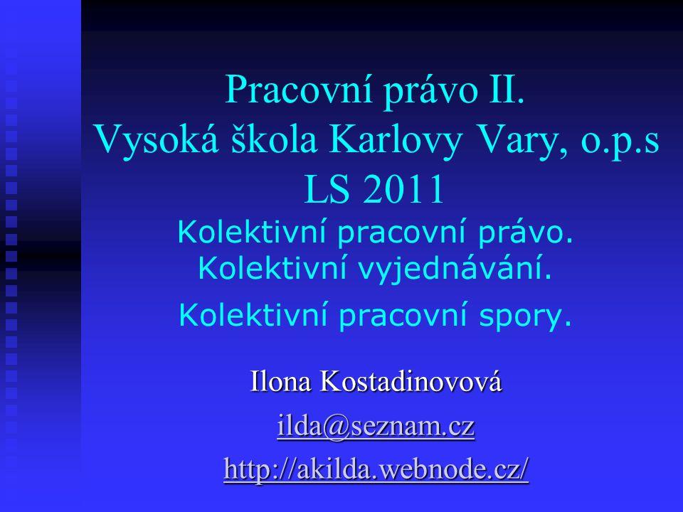 Pracovní právo II. Vysoká škola Karlovy Vary, o.p.s LS 2011 Kolektivní pracovní právo.