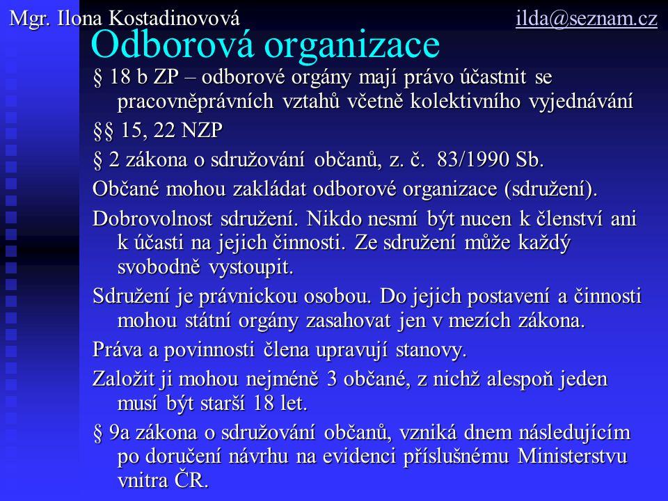 Odborová organizace § 18 b ZP – odborové orgány mají právo účastnit se pracovněprávních vztahů včetně kolektivního vyjednávání §§ 15, 22 NZP § 2 zákona o sdružování občanů, z.