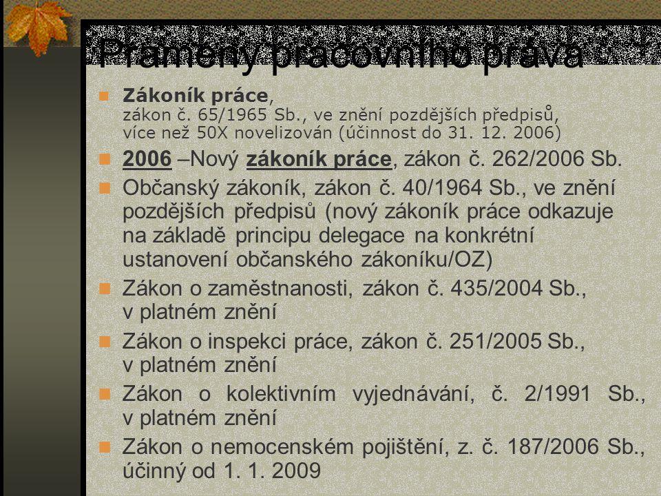 Prameny pracovního práva Zákoník práce, zákon č. 65/1965 Sb., ve znění pozdějších předpisů, více než 50X novelizován (účinnost do 31. 12. 2006) 2006 –