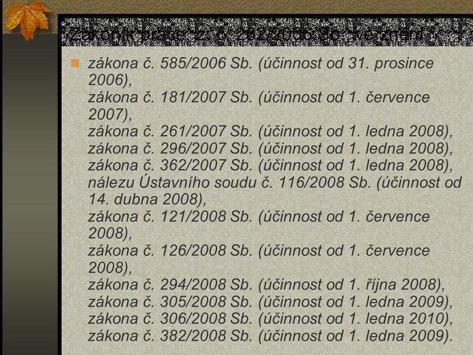 Zákoník práce, z. č. 262/2006 Sb., ve znění zákona č. 585/2006 Sb. (účinnost od 31. prosince 2006), zákona č. 181/2007 Sb. (účinnost od 1. července 20
