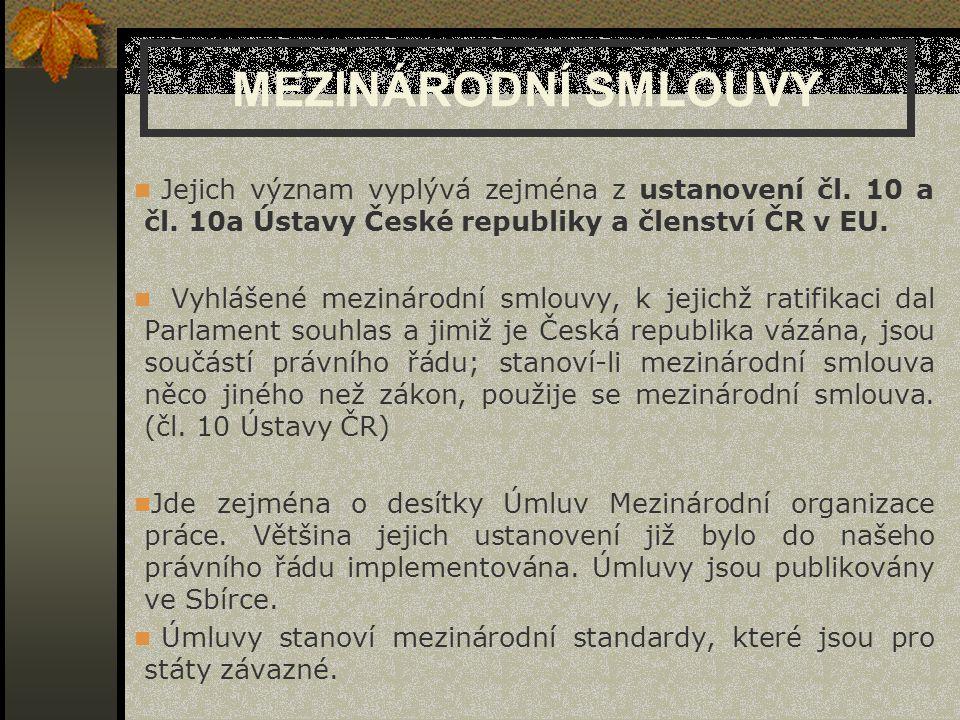 MEZINÁRODNÍ SMLOUVY Jejich význam vyplývá zejména z ustanovení čl. 10 a čl. 10a Ústavy České republiky a členství ČR v EU. Vyhlášené mezinárodní smlou
