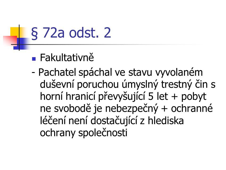 § 72a odst. 2 Fakultativně - Pachatel spáchal ve stavu vyvolaném duševní poruchou úmyslný trestný čin s horní hranicí převyšující 5 let + pobyt ne svo
