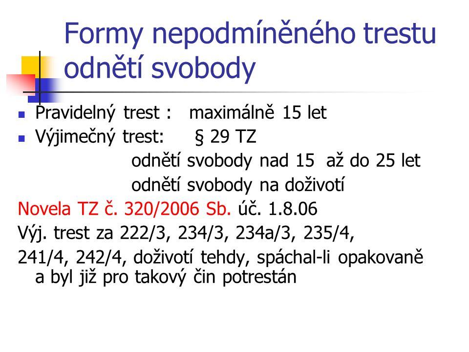 Formy nepodmíněného trestu odnětí svobody Pravidelný trest : maximálně 15 let Výjimečný trest: § 29 TZ odnětí svobody nad 15 až do 25 let odnětí svobo