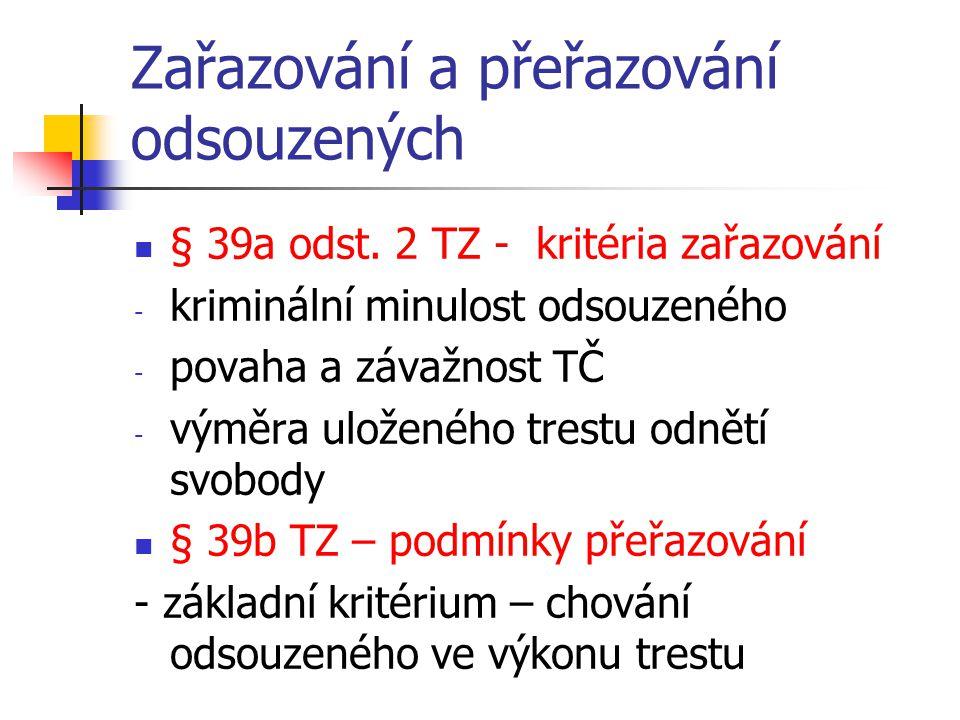 Zařazování a přeřazování odsouzených § 39a odst. 2 TZ - kritéria zařazování - kriminální minulost odsouzeného - povaha a závažnost TČ - výměra uložené